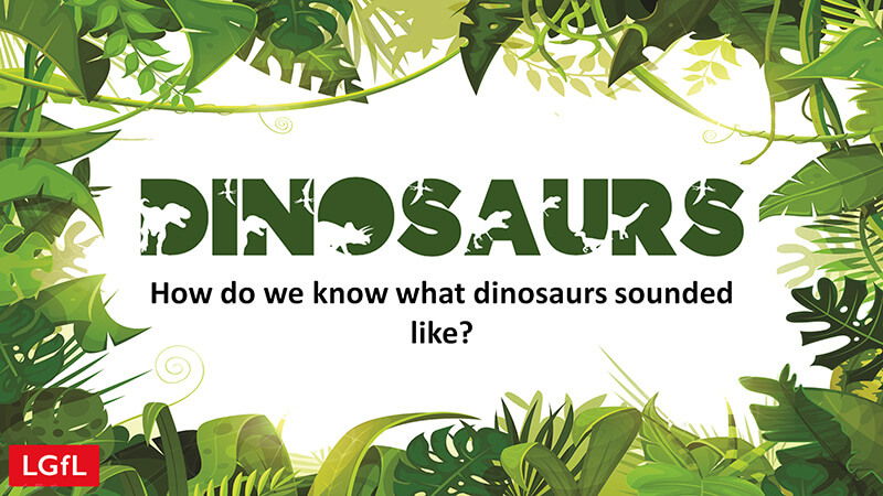 Teaching slides: What did dinosaurs sound like?